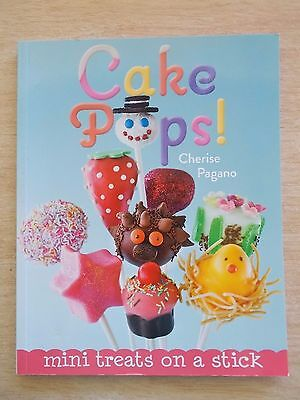 Cake Pops!~Cherise Pagano~Mini Treats On A Stick~Recipes~Cookbook~48pp P/B~2012