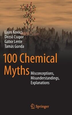 100 Chemical Myths: Misconceptions, Misunderstandings, Explanatio...