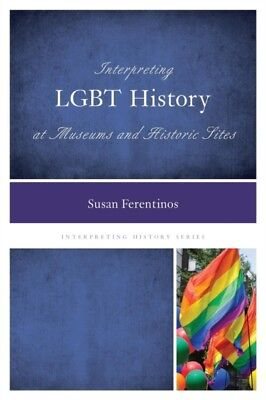 Interpreting LGBT History at Museums and Historic Sites (Interpreting History) .