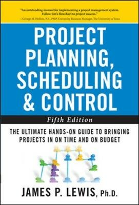Project Planning, Scheduling, and Control: The Ultimate Hands-On ...