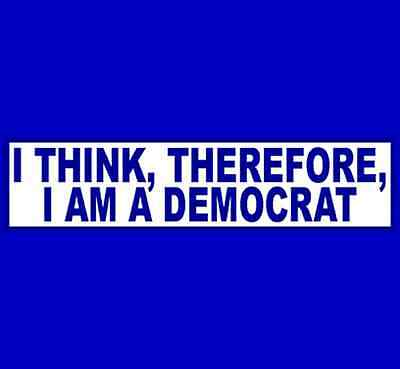 I THINK THEREFORE I AM A DEMOCRAT  Bumper Sticker  (Buy 2 Get 1 Free)