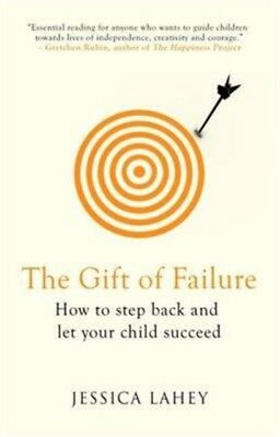 The Gift of Failure: How to Step Back and Let Your Child Succeed ...