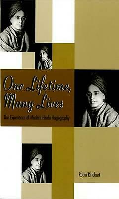 One Lifetime, Many Lives: The Experience of Modern Hindu Hagiography by Robin Ri