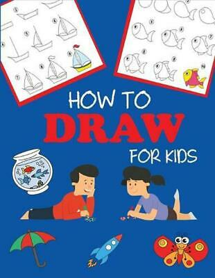 How to Draw for Kids: Learn to Draw Step by Step, Easy and Fun by Dp Kids Paperb