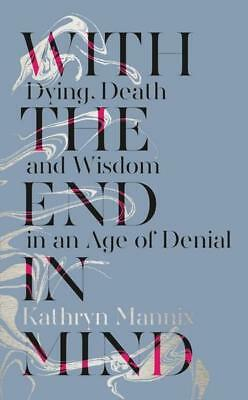 NEW With the End in Mind By Kathryn Mannix Paperback Free Shipping