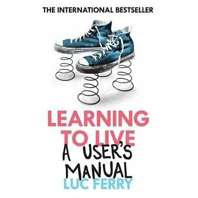 Learning to Live: A User's Manual - Paperback NEW Ferry, Luc 2010-07-15