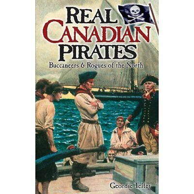Real Canadian Pirates: Buccaneers & Rogues of the North - Paperback NEW Telfer,