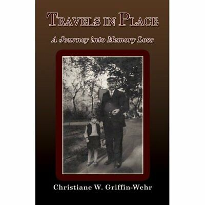 Travels in Place: A Journey into Memory Loss - Paperback NEW Griffin-Wehr, C 200