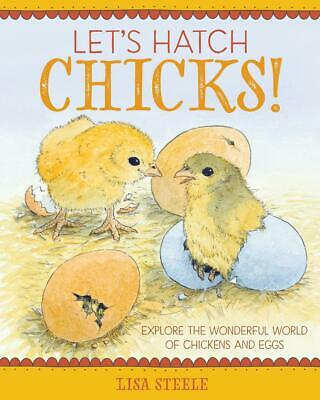 Let's Hatch Chicks!: Explore the Wonderful World of Chickens and Eggs by Lisa St