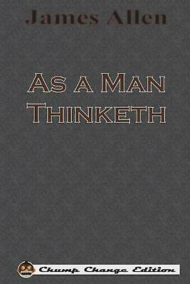 As a Man Thinketh (Chump Change Edition) by James Allen (English) Paperback Book