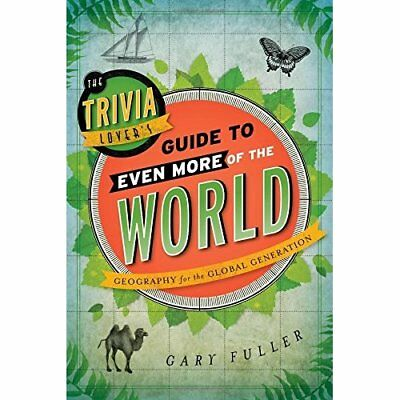 The Trivia Lover's Guide to Even More of the World: Geo - Paperback NEW Gary Ful