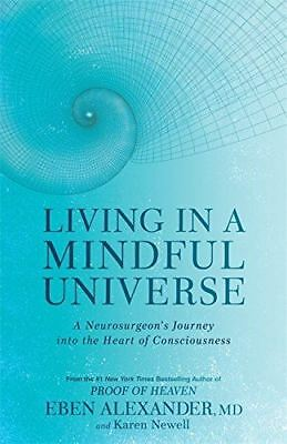 Living in a Mindful Universe by Dr. Eben Alexander, MD