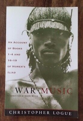 NEW War Music: Account of Books 1-4 & 16-19 of Homer's Iliad - Christopher Logue