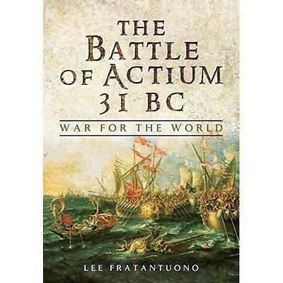 The Battle of Actium 31 B.C.: War for the World by Fratantuono, Lee