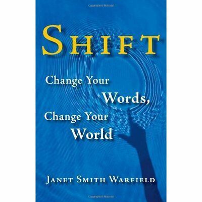 Shift: Change Your Words, Change Your World - Hardcover NEW Warfield, Janet 2007