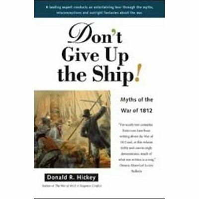 Don't Give Up the Ship!: Myths of the War of 1812 - Hardcover NEW Hickey, Donald
