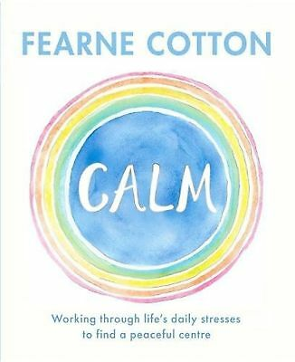 Calm Working Through Life's Daily Stresses Hardback Book New Fearne Cotton