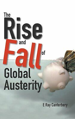 Rise And Fall Of Global Austerity, The by Canterbery E Ray