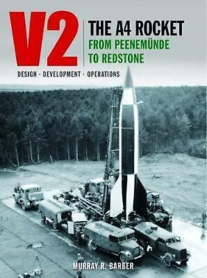V2 - The A4 Rocket from Peenemunde to Redstone by Murray R Barber Hardcover Book