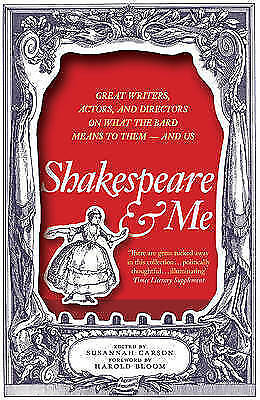 Shakespeare and Me: Great Writers, Actors and Directors on What the Bard Means t