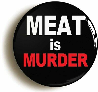 MEAT IS MURDER BADGE BUTTON PIN (Size is 2inch / 50mm diameter) VEGETARIAN VEGAN