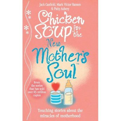 Chicken Soup for the New Mother's Soul: Touching Storie - Paperback NEW Canfield
