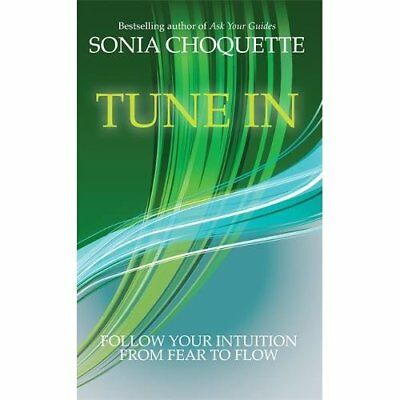 Tune In: Let Your Intuition Guide You to Fulfilment and - Paperback NEW Sonia Ch