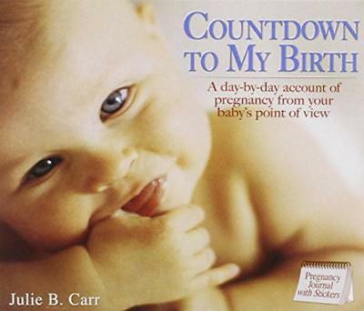 Countdown to My Birth: A Day by Day Account, from Your Baby's Point of View (Jou