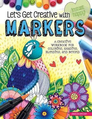 Let's Get Creative With Markers by Angelea Van Dam Paperback Book