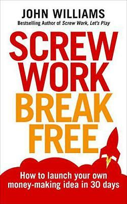 Screw Work Break Free: How to launch your own money-making idea in 30 days by Wi