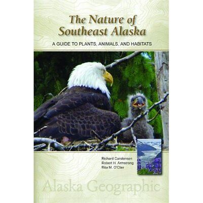 The Nature of Southeast Alaska: A Guide to Plants, Anim - Paperback NEW Richard