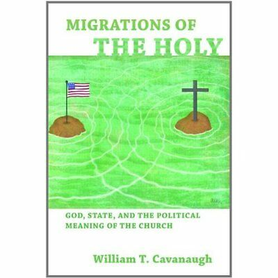 Migrations of the Holy - Paperback NEW Cavanaugh, Will 2011-01-07