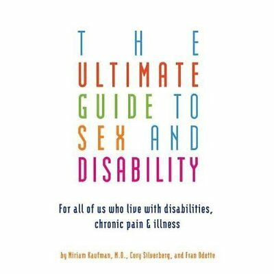 ULTIMATE GUIDE TO SEX AND DISABILITY: For All of Us Who - Paperback NEW Miriam 2