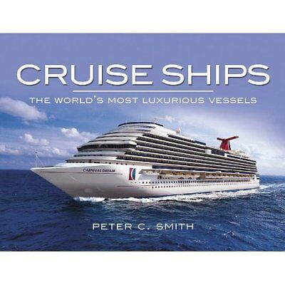 Cruise Ships: The World's Most Luxurious Vessels - Hardcover NEW Smith, Peter C.