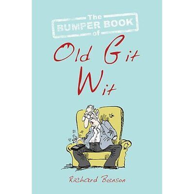 The Bumper Book of Old Git Wit - Hardcover NEW Benson, Richard 2011-06-06