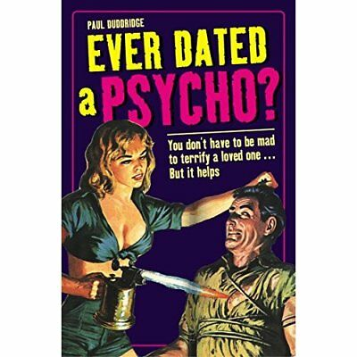 Ever Dated a Psycho?: You Don't Have to Be Mad to Terri - Hardcover NEW Duddridg