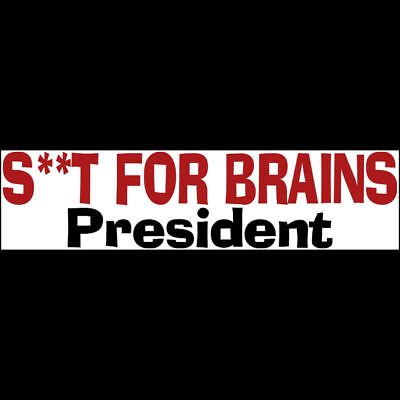 S**T FOR BRAINS PRESIDENT Bumper Sticker  DONALD TRUMP  $2.99  BUY 2 GET 1 FREE