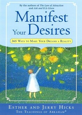 Manifest Your Desires: 365 Ways To Make Your Dreams A Reality: 365 Ways to Make.
