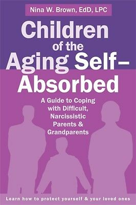Children of the Aging Self-Absorbed: A Guide to Coping with Diffi...