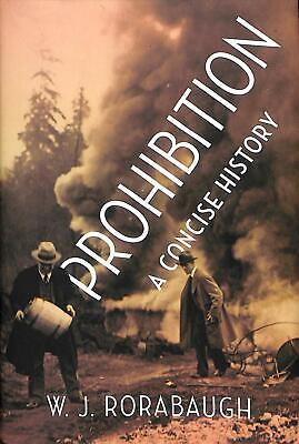 Prohibition: a Concise History by W.J. Rorabaugh Hardcover Book Free Shipping!