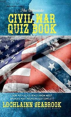 The Ultimate Civil War Quiz Book: How Much Do You Really Know About America's Mo