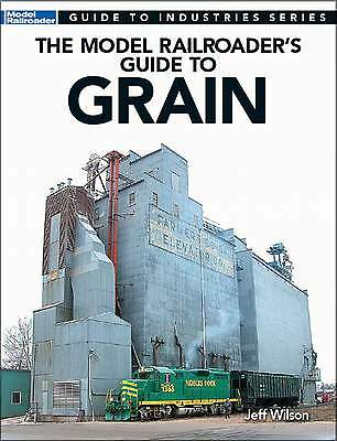 Kalmbach Book The Model Railroader's Guide To Grain