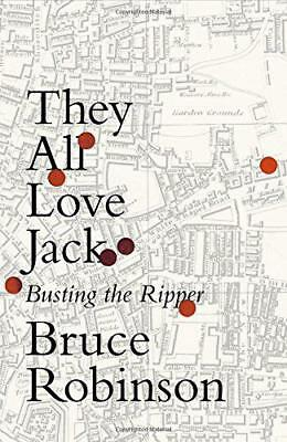 They All Love Jack: Busting the Ripper by Robinson, Bruce, NEW Book, (Hardcover)