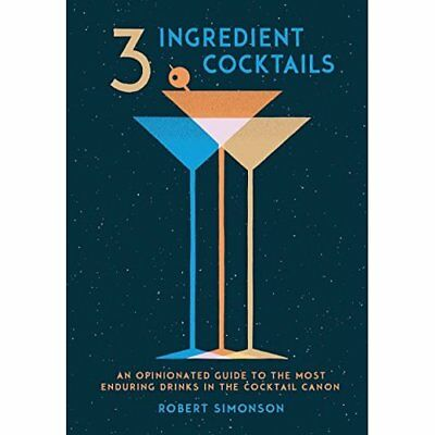 3-Ingredient Cocktails: An Opinionated Guide to the Mos - Hardcover NEW Simonson