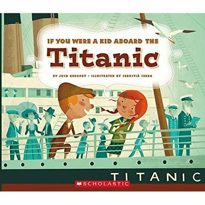 If You Were a Kid Aboard the Titanic - Paperback NEW Gregory, Josh 02/01/2017