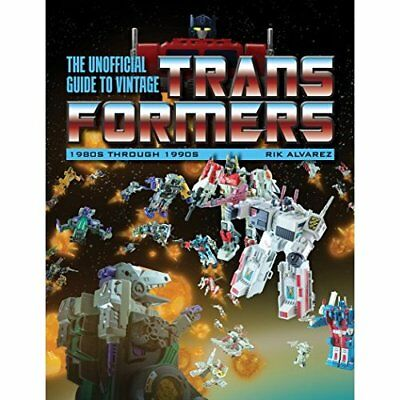 The Unofficial Guide to Vintage Transformers: 1980s Thr - Paperback NEW Alvarez,