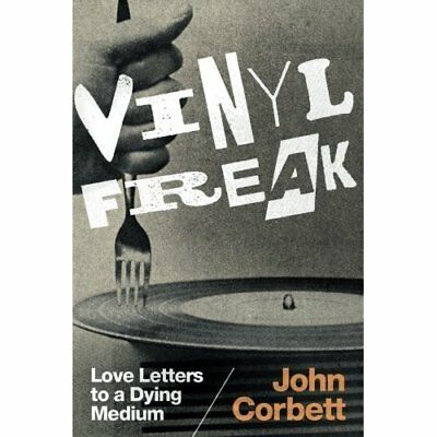 Vinyl Freak: Love Letters to a Dying Medium - Paperback NEW Corbett, John 06/02/