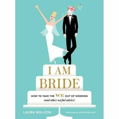 I AM BRIDE: How to Take the WE Out of Wedding - Hardcover NEW Willcox, Laura 01/