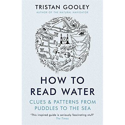 How To Read Water: Clues & Patterns from Puddles to the - Paperback NEW Gooley,