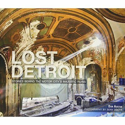 Lost Detroit: Stories Behind the Motor City's Majestic  - Paperback NEW Austin,